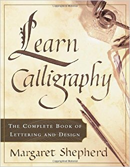 Learn Calligraphy- The Complete Book of Lettering and Design by Margaret Shepherd