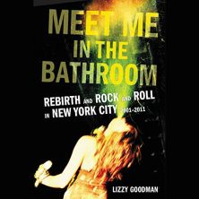 Meet_Me_in_the_Bathroom_Rebirth_and_Rock_and_Roll_in_New_York_city