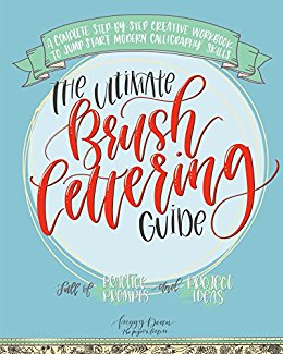 The Ultimate Brush Lettering Guide- A Complete Step-by-Step Creative Workbook to Jump Start Modern Calligraphy Skills by Peggy Dean