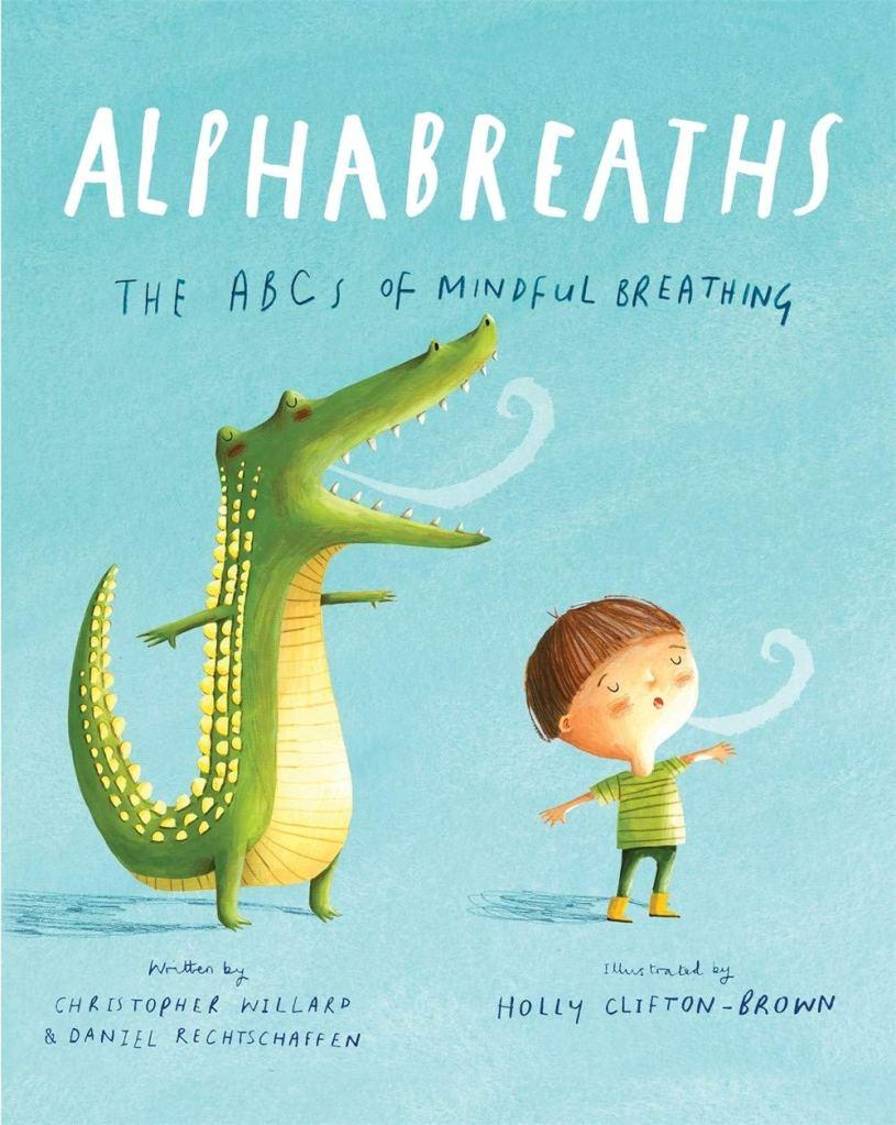 Alphabreaths: The ABCs of Mindful Breathing Written By Christopher Willard and Daniel Rechtschaffen