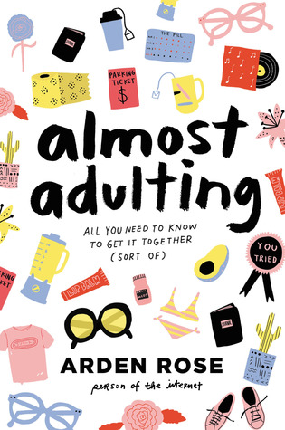 """""""Almost Adulting- All You Need to Know to Get It Together (Sort Of)"""" By Arden Rose"""