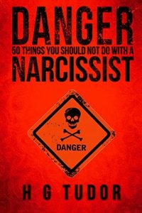 Danger: 50 Things You Should Not Do With a Narcissist by H G Tudor