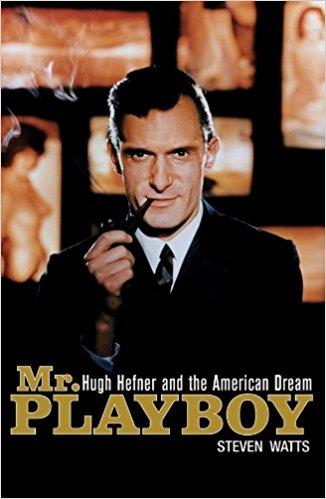 Mr. Playboy: Hugh Hefner and the American Dream