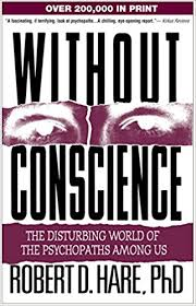 Without Conscience- The Disturbing World of the Psychopaths Among Us by Dr. Robert D. Hare