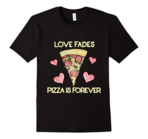 anti valentine's day best products singles awareness day love fades pizza is forever tshirt