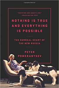 Nothing Is True and Everything Is Possible (Pomerantsev)