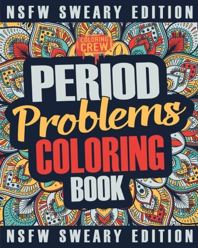 period cramps be gone products to make aunt flo suck less nsfw coloring book
