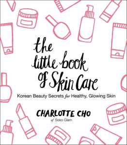 The Little Book of Skin Care by Charlotte Cho