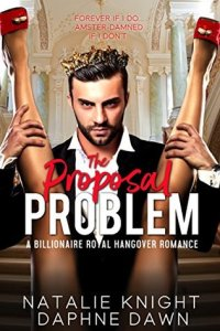 """""""The Proposal Problem- A Billionaire Royal Hangover Romance"""" by Natalie Knight"""