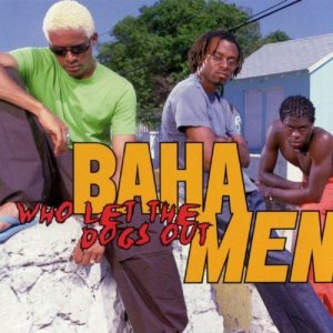 Who Let the Dogs Out Baha Men