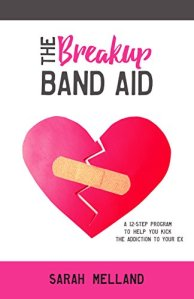 best relationship advice how to get over breakup The Breakup Band Aid: A 12-step Program to Kick the Addiction to Your Ex