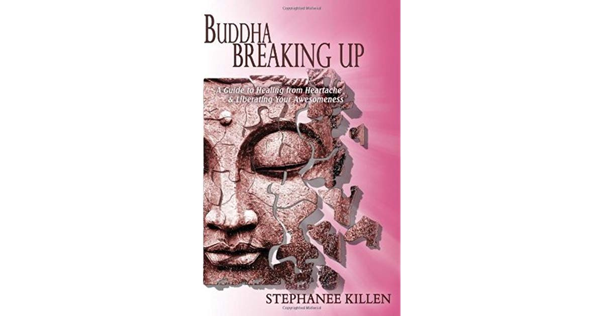 breakup Buddha Breaking Up: A Guide to Healing from Heartache & Liberating Your Awesomeness
