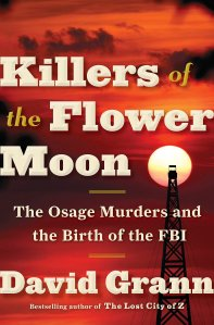 Killers of the Flower Moon- The Osage Murders and the Birth of the FBI Hardcover by David Grann Amazon