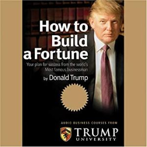 Donald Trump How to Build a Fortune