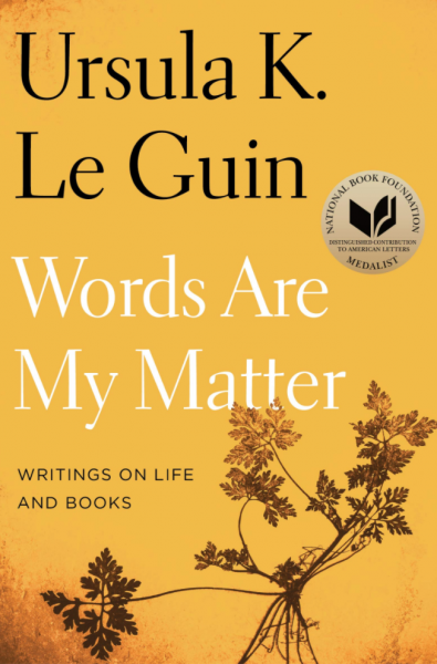 Words Are My Matter: Writings on Life and Books by Ursula Le Guin