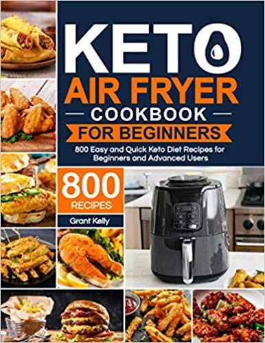 Keto Air Fryer Cookbook for Beginners: 800 Easy Recipes, Best Keto Diet Books
