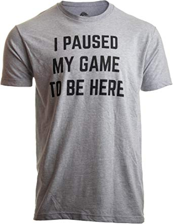 I-Paused-My-Game-to-Be-Here-T-Shirt-Amazon