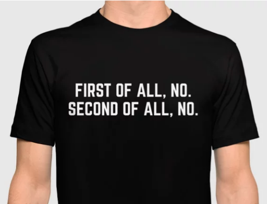 First of all no slogan t-shirt