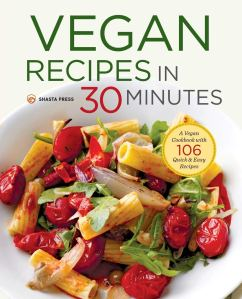 Vegan Recipes in 30 Minutes: A Vegan Cookbook with 106 Quick & Easy Recipes