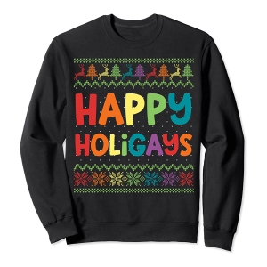 Happy Holigays Sweatshirt, funny ugly Christmas sweater
