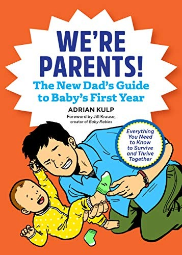 We're Parents! The New Dad Book for Baby's First Year by Adrian Kulp
