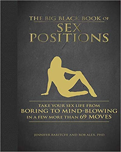 The Big Black Book of Sex Positions: Take your Sex Life From Boring to Mind-blowing in a Few More Than 69 Moves