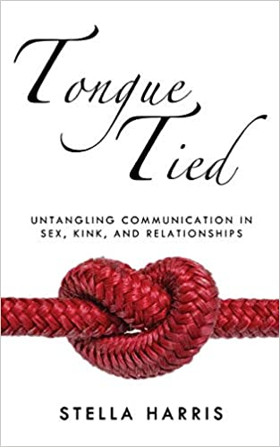 Tongue Tied: Untangling Communication in Sex, Kink, and Relationships, Best-Selling Sex Book