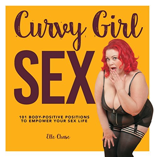 Curvy Girl Sex: 101 Body-Positive Positions to Empower Your Sex Life