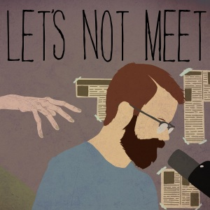 Let's Not Meet Podcast