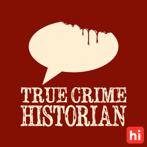 True Crime Historian Podcast