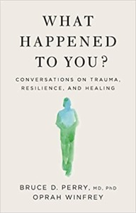 What Happened to You: Conversations on Trauma, Resilience, and Healing, Best Self Help Books
