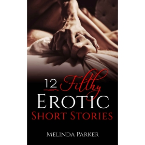 """12 Filthy Erotic Short Stories"""