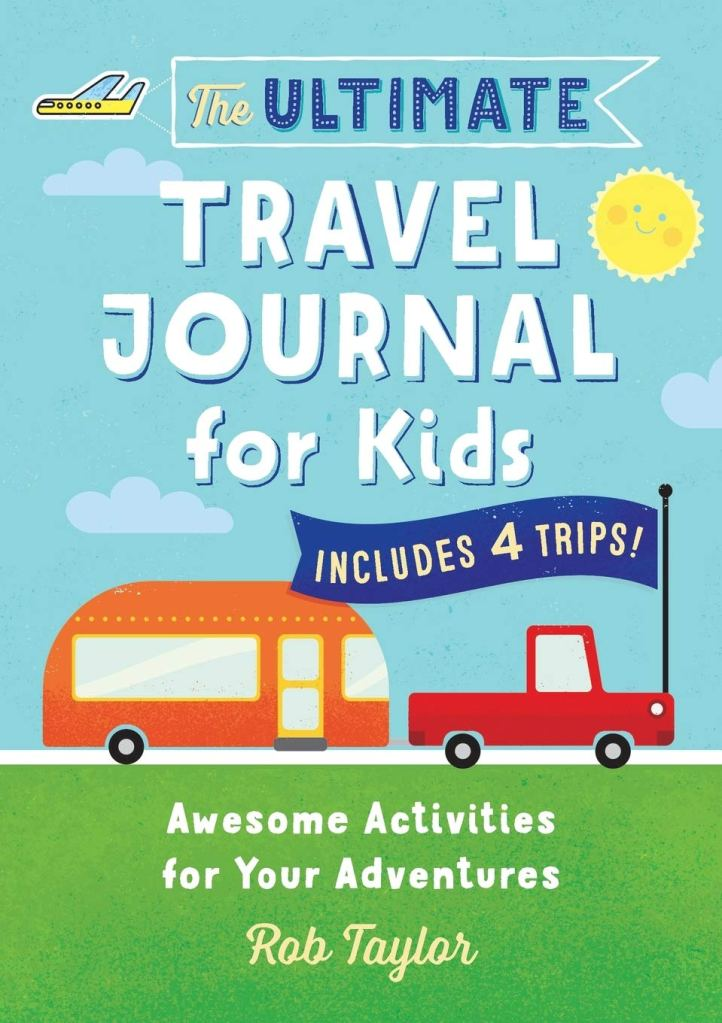 The Ultimate Travel Journal for Kids by Rob Taylor