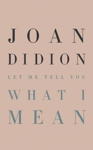 best books of 2021 - Let Me Tell You What I Mean by Joan Didion