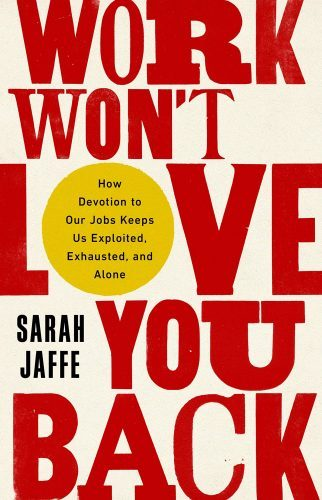 best books of 2021 - Work Won't Love You Back by Sarah Jaffe