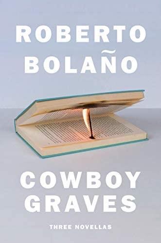 Cowboy Graves: Three Novellas by Roberto Bolano