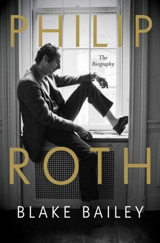 Phillip Roth: The Biography by Blake Bailey