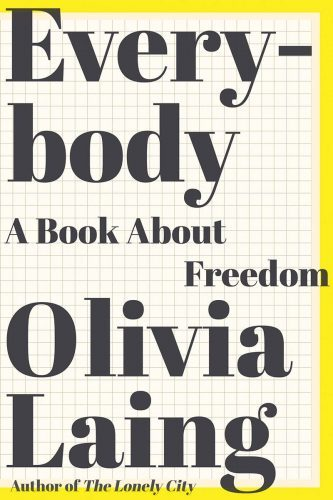 Everybody: A Book About Freedom by Olivia Laing