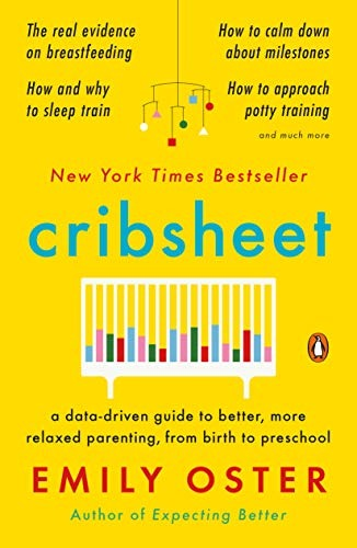 Cribsheet: A Data-Driven Guide to Better, More Relaxed Parenting