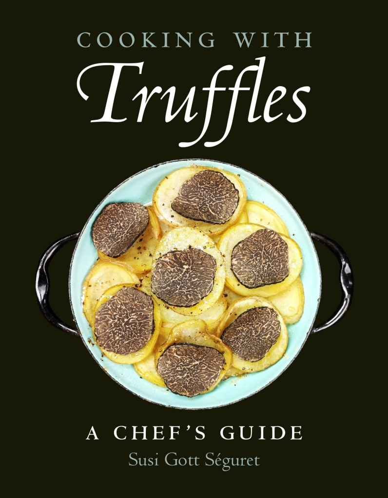 Cooking with Truffles: A Chef's Guide by Susi Gott Séguret