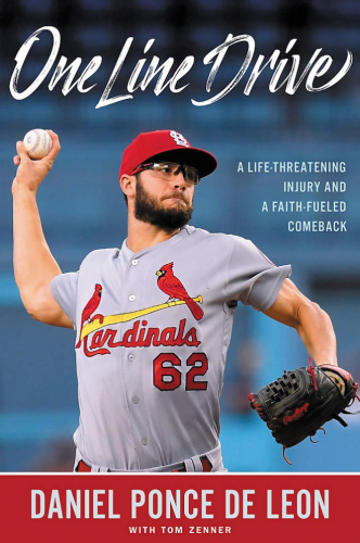 One Line Drive: A Life Threatening Injury and a Faith Fueled Comeback by Daniel Ponce De Leon and Tom Zenner