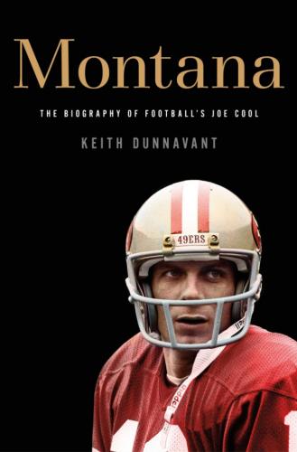 Montana: The Biography of Football's Joe Cool by Keith Dunnavant