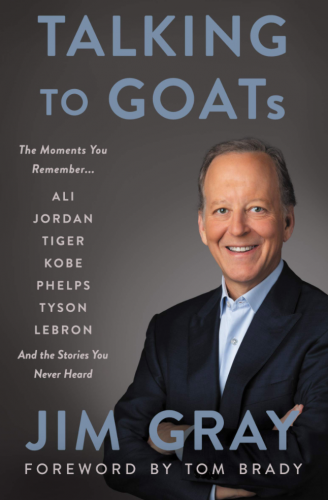 Talking to GOATs: The Moments You Remember and the Stories You ever Heard by Jim Gray