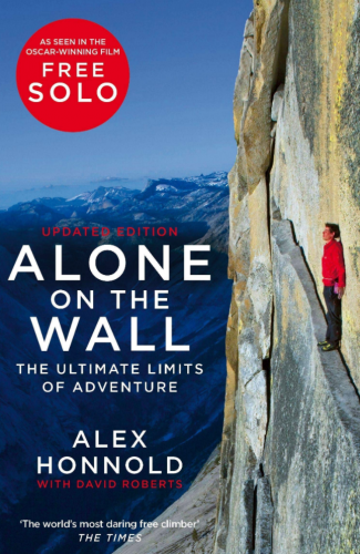 Alone on the Wall: Alex Honnold and the Ultimate Limits of Adventure by Alex Honnold and David Roberts
