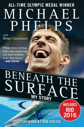 Beneath The Surface: My Story by Michael Phelps and Brian Cazenevue