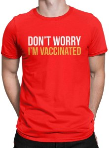 don't worry I'm vaccinated t-shirt, covid vaccine merch