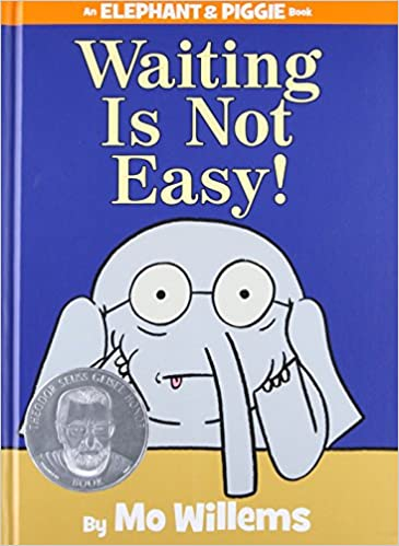 Waiting Is Not Easy! (An Elephant and Piggie Book) by Mo Willems