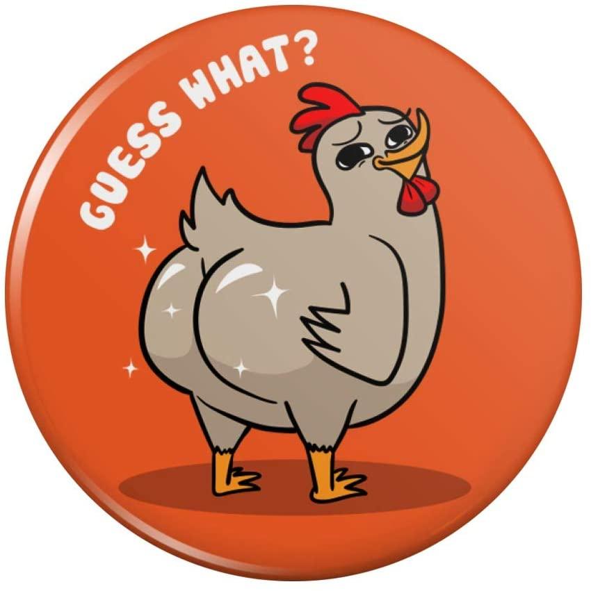 Guess What Chicken Butt Magnet